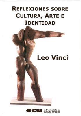 Reflexiones sobre Cultura Arte e Identidad  Leo Vinci